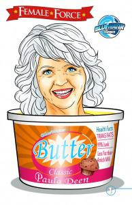 "Paula Deen is the subject of a comic book biography, ""Female Force: Paula Deen."""