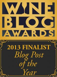 This post is a finalist for the 2013 Wine Blog Awards; It's an honor to be in such good company.