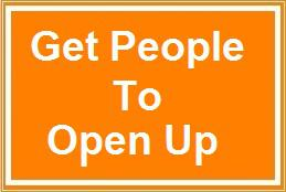 6 Ways To Get People To Open Up
