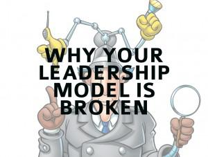 The Most Common Leadership Model - And Why It's Broken