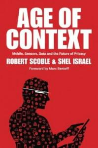 The Age of Context by Robert Scoble and Shel Israel (Patrick Brewster, Sep 2013)